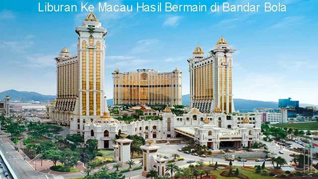 Liburan Ke Macau Hasil Bermain di Bandar Bola