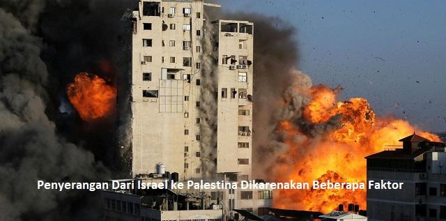 Penyerangan Dari Israel ke Palestina Dikarenakan Beberapa Faktor